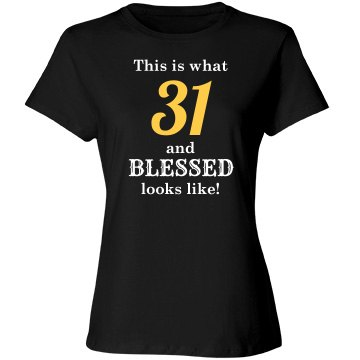 31 and blessed looks like shirt