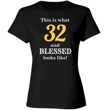 32 and blessed looks like shirt