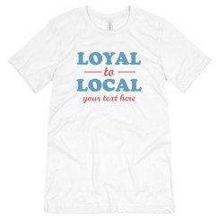 Loyal To Local Custom Tee