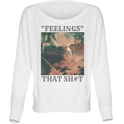 Feelings i dont catch that sh#t