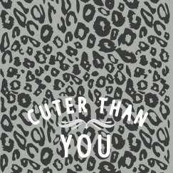 Cuter Than You Leopard Print