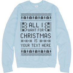 Custom All I Want for Xmas Ugly Sweater Gift