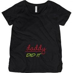 Daddy Did It Maternity Shirt