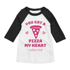You Got A Pizza My Heart Kids Raglan