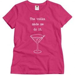 Vodka Made Me Do It Tee