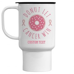 Custom Donut Let Cancer Win Travel Mug