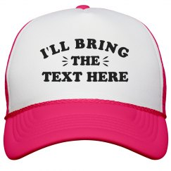 I'll Bring The Text Here Custom Hat