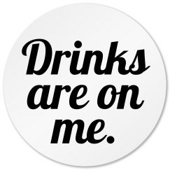 Funny Drinks Are On Me