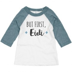 But First, Eidi Toddler Raglan