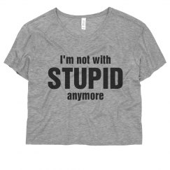 Not With Stupid Tee