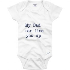 My Dad can line you up Onesie