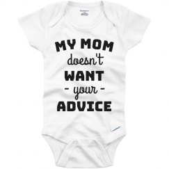 My Mom Doesn't Want Your Advice Funny Onesie