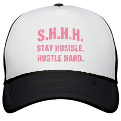 SHHH! STAY HUMBLE HUSTLE HARD PINK TEXT TRUCKER CAP