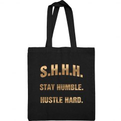 SHHH! STAY HUMBLE HUSTLE HARD GOLD TEXT TOTE BAG