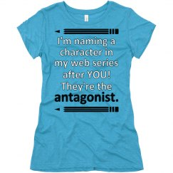 Writers Naming Characters (You're the Antagonist) Shirt