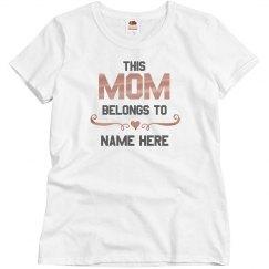 This Mom Belongs To Custom Tee