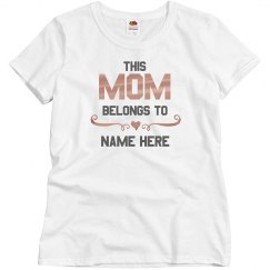 This Mom Belongs To Custom Tee
