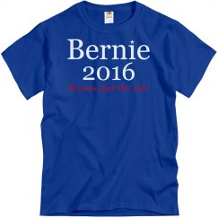 Bernie Fuck This Shit