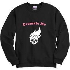 Cremate me Sweatshirt