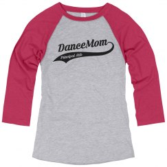 Dance Mom - 3/4 Sleeve Shirt - Customize the Back!