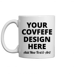 Covfefe Mug Custom Text/Quote