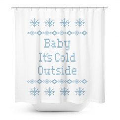 Baby Its Cold Outside Shower Curtain