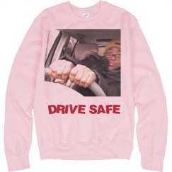 drive safe SWEATSHIRT