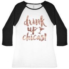 Drink Up Chicas Metallic Raglan