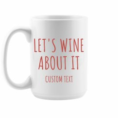 Wine About it Custom Mug