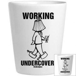 Working Undercover Shot Glass