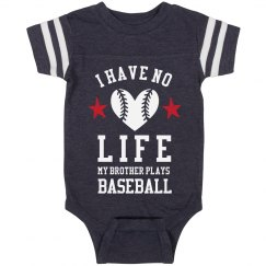 I Have No Life I'm A Baseball Baby