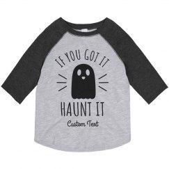 If You Got It, Haunt It Custom Toddler Halloween Raglan