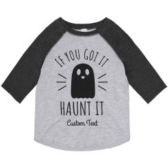 If You Got It, Haunt It Custom Toddler Halloween Raglan