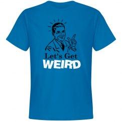 Let's Get Weird Man