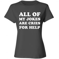All Of My Jokes Are Cries For Help