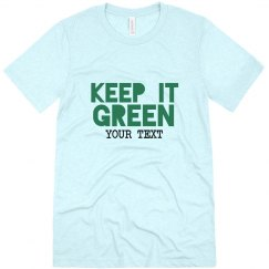 Custom Keep It Green Tee