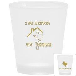 Reppin My house Shot Glass (Golden Series)
