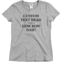 Funny Custom How Bow Dah?