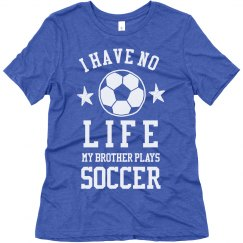 My Brother Plays Soccer Trendy Tee