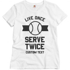 Live Once, Serve Twice Tennis