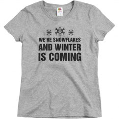 We're Snowflakes Winter Is Coming
