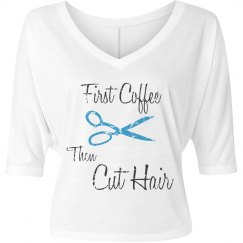 First Coffee then cut hair shirt