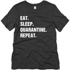 Eat, Sleep, Quarantine, Repeat Shirts