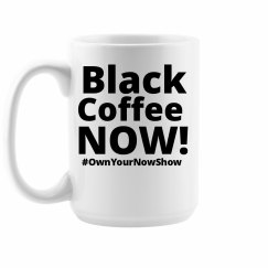Black Coffee NOW!