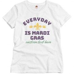 Everyday is Mardi Gras Custom Tee