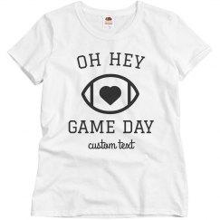 Oh Hey, Game Day Custom Tailgate Shirt