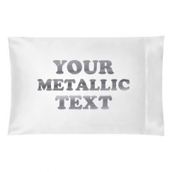Custom Silver Metallic Pillowcase