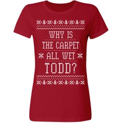 Why Is The Carpet All Wet Todd Tee