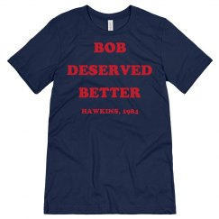 Bob Deserved Better Custom Tee