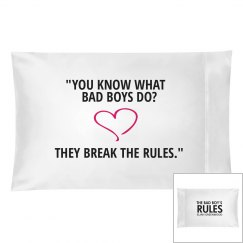 YOU KNOW WHAT BAD BOYS DO white pillowcase